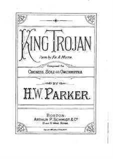 King Trojan, Op.8: Piano-vocal score by Horatio Parker