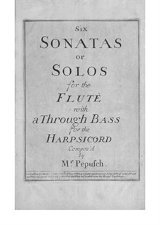Six Sonatas for Flute and Basso Continuo: Six Sonatas for Flute and Basso Continuo by Johann Christoph Pepusch