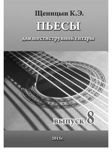 Пьесы для шестиструнной гитары: Выпуск 8 by Konstantin Schenitsyn