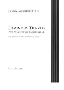 Luminous Travels - The Journey of LightSail - A for Trombone and Symphonic Band: Luminous Travels - The Journey of LightSail - A for Trombone and Symphonic Band by Jason McChristian