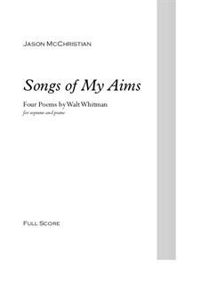 Songs of My Aims - for Soprano and Piano: Songs of My Aims - for Soprano and Piano by Jason McChristian