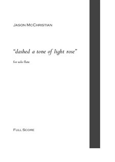 Dashed a tone of light rose for solo flute: Dashed a tone of light rose for solo flute by Jason McChristian