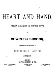 Le cœur et la main (Heart and Hand): Act I, for voices and piano by Charles Lecocq