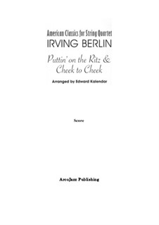 Puttin' On the Ritz & Cheek to Cheek (arranged for String Quartet): Puttin' On the Ritz & Cheek to Cheek (arranged for String Quartet) by Irving Berlin