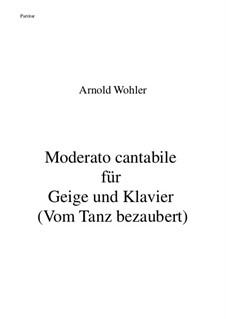 Moderato cantabile für Geige und Klavier (Vom Tanz bezaubert): Moderato cantabile für Geige und Klavier (Vom Tanz bezaubert) by Arnold Wohler