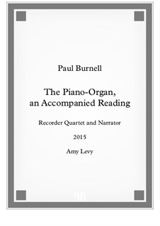 The Piano-Organ, an Accompanied Reading, for recorder quartet and narrator, Score and Parts: The Piano-Organ, an Accompanied Reading, for recorder quartet and narrator, Score and Parts by Paul Burnell