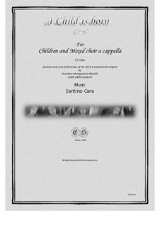A Child is born - Carol for Children and mixed choir a cappella, CS1066: A Child is born - Carol for Children and mixed choir a cappella by Santino Cara