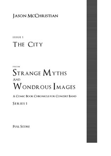 Issue 1, Series 1 - The City from Strange Myths and Wondrous Images - A Comic Book Chronicle for Concert Band: Issue 1, Series 1 - The City from Strange Myths and Wondrous Images - A Comic Book Chronicle for Concert Band by Jason McChristian