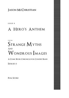 Issue 4, Series 1 - A Hero's Anthem from Strange Myths and Wondrous Images - A Comic Book Chronicle for Concert Band: Issue 4, Series 1 - A Hero's Anthem from Strange Myths and Wondrous Images - A Comic Book Chronicle for Concert Band by Jason McChristian