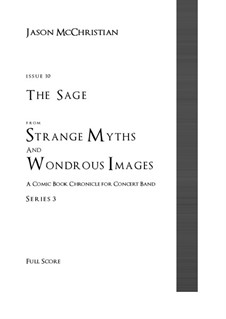 Issue 10, Series 3 - The Sage from Strange Myths and Wondrous Images - A Comic Book Chronicle for Concert Band: Issue 10, Series 3 - The Sage from Strange Myths and Wondrous Images - A Comic Book Chronicle for Concert Band by Jason McChristian