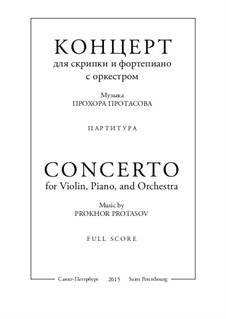 Concerto for Violin, Piano and Orchestra: Concerto for Violin, Piano and Orchestra by Prokhor Protasov
