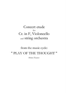 Concert etude for Cr. in F, violoncello and string orchestra: Concert etude for Cr. in F, violoncello and string orchestra by Hristo Tsanov
