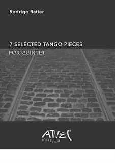 7 Selected Tango Pieces for Quintet: 7 Selected Tango Pieces for Quintet by Rodrigo Ratier