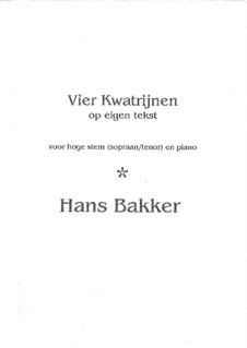 Vier Kwatrijnen op eigen tekst, voor hoge stem en piano: Vier Kwatrijnen op eigen tekst, voor hoge stem en piano by Hans Bakker