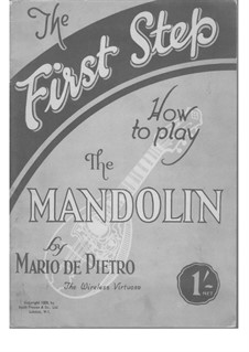 The First Step How to Play the Mandolin: The First Step How to Play the Mandolin by Mario de Pietro