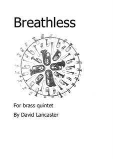 Breathless - for Brass Quintet: Breathless - for Brass Quintet by David Lancaster