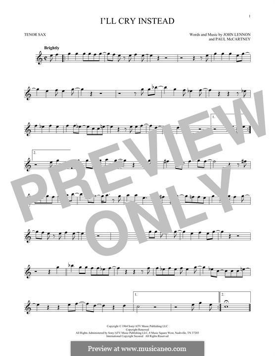 I'll Cry Instead (The Beatles): For tenor saxophone by John Lennon, Paul McCartney