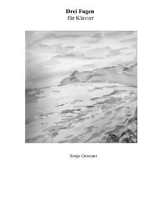Drei Fugen fuer Klavier: Drei Fugen fuer Klavier by Sonja Grossner