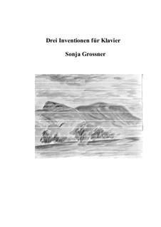 Drei Inventionen fuer Klavier: Drei Inventionen fuer Klavier by Sonja Grossner