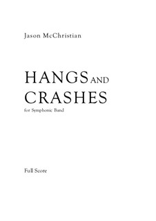 Hangs and Crashes - for Symphonic Band: Hangs and Crashes - for Symphonic Band by Jason McChristian