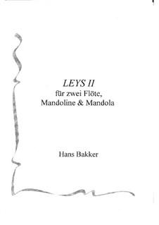 Leys II für zwei Flöte, Mandoline und Mandola: Leys II für zwei Flöte, Mandoline und Mandola by Hans Bakker