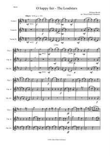 O happy fair - The Loadstars: For violin trio by William Shield
