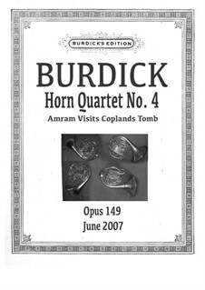 Horn Quartet No.4 'Amram visits Coplands Tomb', Op.149: Horn Quartet No.4 'Amram visits Coplands Tomb' by Richard Burdick