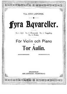 Fura Aqvareller (Four Watercolors) for Violin and Piano: Fura Aqvareller (Four Watercolors) for Violin and Piano by Tor Aulin