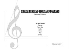 Three Hundred Thousand Degrees: For trumpet, sax, guitar, piano, bass, drums by Joseph Hasper