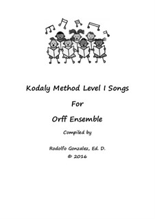 Kodaly Method Level 1 Songs for Orff Ensemble: Kodaly Method Level 1 Songs for Orff Ensemble by Rodolfo Gonzalez