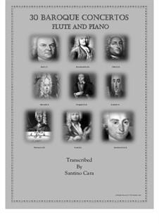 30 Baroque Concertos - Flute and Piano: 30 Baroque Concertos - Flute and Piano, CS2094 by Johann Sebastian Bach, Georg Philipp Telemann, Giovanni Battista Pergolesi, Giuseppe Sammartini, Alessandro Scarlatti, Antonio Vivaldi, Alessandro Marcello, Giuseppe Antonio Brescianello