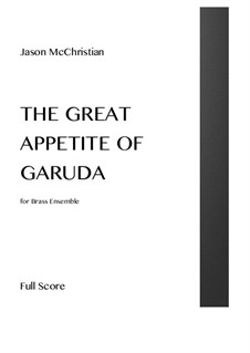 The Great Appetite of Garuda - for Brass Ensemble: The Great Appetite of Garuda - for Brass Ensemble by Jason McChristian