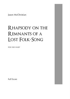 Rhapsody on the Remnants of a Lost Folk-Song - for solo harp: Rhapsody on the Remnants of a Lost Folk-Song - for solo harp by Jason McChristian