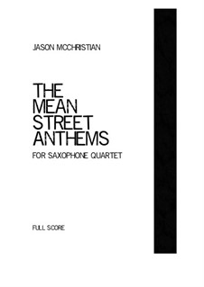 The Mean Street Anthems - for saxophone quartet: The Mean Street Anthems - for saxophone quartet by Jason McChristian