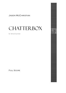 Chatterbox - for wind ensemble: Chatterbox - for wind ensemble by Jason McChristian