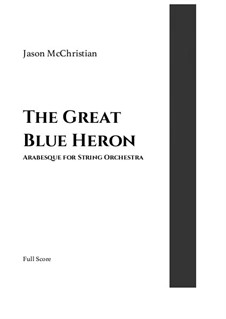 The Great Blue Heron - Arabesque for String Orchestra: The Great Blue Heron - Arabesque for String Orchestra by Jason McChristian