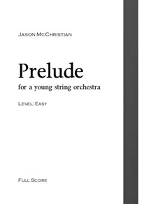Prelude - for a young string orchestra: Prelude - for a young string orchestra by Jason McChristian