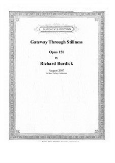 Gateway Through Stillness, Op.151: Gateway Through Stillness by Richard Burdick