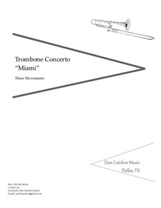 Miami. Solo-Trombone Concerto (3 movements): Miami. Solo-Trombone Concerto (3 movements) by Dan Cutchen