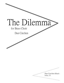 The Dilemma. Ensemble-Brass Choir: The Dilemma. Ensemble-Brass Choir by Dan Cutchen