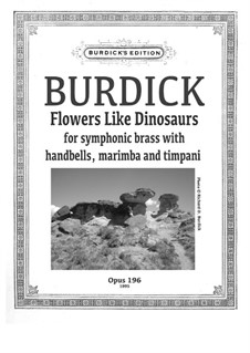 Flowers Like Dinosaurs for symphonic brass with handbells, marimba and timpani, Op.196: Flowers Like Dinosaurs for symphonic brass with handbells, marimba and timpani by Richard Burdick