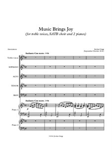 Music Brings Joy (for treble voices, SATB choir and 2 pianos): Music Brings Joy (for treble voices, SATB choir and 2 pianos) by Jordan Grigg