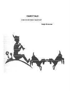 Fairy Tale. Piece for four percussion players: Fairy Tale. Piece for four percussion players by Sonja Grossner