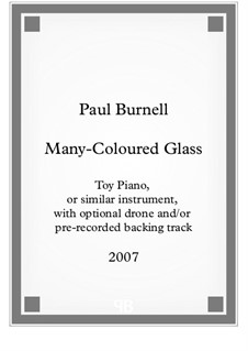 Many-Coloured Glass, for toy piano, or similar instrument, with optional drone and/or pre-recorded backing: Many-Coloured Glass, for toy piano, or similar instrument, with optional drone and/or pre-recorded backing by Paul Burnell