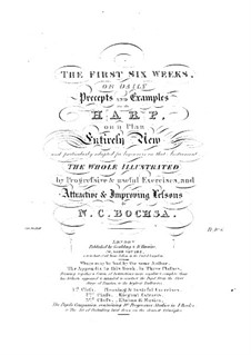 The First Six Weeks, or Daily Precepts and Examples for the Harp: The First Six Weeks, or Daily Precepts and Examples for the Harp by Robert Nicolas-Charles Bochsa