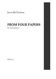 From Four Papers - for String Quartet: From Four Papers - for String Quartet by Jason McChristian