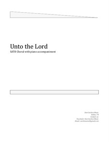 Unto the Lord. Choral SATB: Unto the Lord. Choral SATB by Dan Cutchen