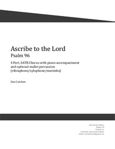 Ascribe to the Lord. Choral SATB with vibraphone: Ascribe to the Lord. Choral SATB with vibraphone by Dan Cutchen