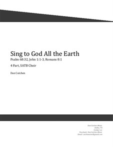 Sing to God All the Earth. Choral SATB: Sing to God All the Earth. Choral SATB by Dan Cutchen