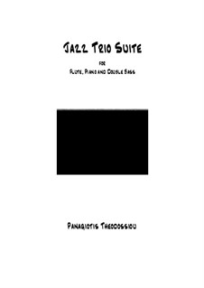 Jazz Trio Suite for flute, piano and double bass, Op.54: Jazz Trio Suite for flute, piano and double bass by Panagiotis Theodossiou